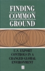 Finding Common Ground : U.S. Export Controls in a Changed Global Environment - eBook