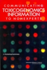 Communicating Toxicogenomics Information to Nonexperts : A Workshop Summary - eBook