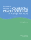 Economic Models of Colorectal Cancer Screening in Average-Risk Adults : Workshop Summary - eBook
