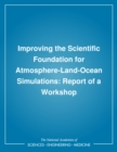 Improving the Scientific Foundation for Atmosphere-Land-Ocean Simulations : Report of a Workshop - eBook