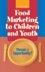 Food Marketing to Children and Youth : Threat or Opportunity? - eBook