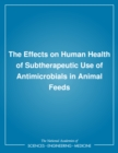 The Effects on Human Health of Subtherapeutic Use of Antimicrobials in Animal Feeds - eBook