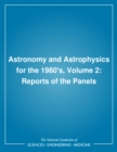 Astronomy and Astrophysics for the 1980's, Volume 2 : Reports of the Panels - eBook