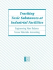 Tracking Toxic Substances at Industrial Facilities : Engineering Mass Balance Versus Materials Accounting - eBook
