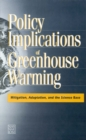 Policy Implications of Greenhouse Warming : Mitigation, Adaptation, and the Science Base - eBook