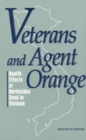 Veterans and Agent Orange : Health Effects of Herbicides Used in Vietnam - eBook