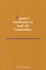 Vitamin C Fortification of Food Aid Commodities : Final Report - eBook
