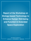 Report of the Workshop on Biology-based Technology to Enhance Human Well-being and Function in Extended Space Exploration - eBook