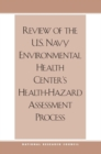 Review of the U.S. Navy Environmental Health Center's Health-Hazard Assessment Process - eBook