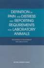 Definition of Pain and Distress and Reporting Requirements for Laboratory Animals : Proceedings of the Workshop Held June 22, 2000 - eBook