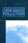 The Ongoing Challenge of Managing Carbon Monoxide Pollution in Fairbanks, Alaska : Interim Report - eBook