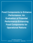 Food Components to Enhance Performance : An Evaluation of Potential Performance-Enhancing Food Components for Operational Rations - eBook