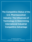 The Competitive Status of the U.S. Pharmaceutical Industry : The Influences of Technology in Determining International Industrial Competitive Advantage - eBook