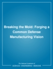 Breaking the Mold : Forging a Common Defense Manufacturing Vision - eBook