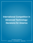 International Competition in Advanced Technology : Decisions for America - eBook