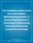 The Competitive Status of the U.S. Civil Aviation Manufacturing Industry : A Study of the Influences of Technology in Determining International Industrial Competitive Advantage - eBook