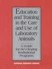 Education and Training in the Care and Use of Laboratory Animals : A Guide for Developing Institutional Programs - eBook