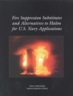 Fire Suppression Substitutes and Alternatives to Halon for U.S. Navy Applications - eBook