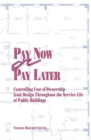 Pay Now or Pay Later : Controlling Cost of Ownership from Design Throughout the Service Life of Public Buildings - eBook