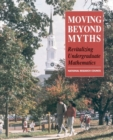 Moving Beyond Myths : Revitalizing Undergraduate Mathematics - eBook
