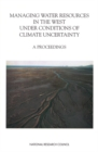 Managing Water Resources in the West Under Conditions of Climate Uncertainty : A Proceedings - eBook