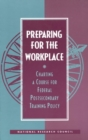 Preparing for the Workplace : Charting A Course for Federal Postsecondary Training Policy - eBook