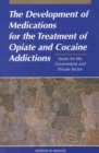 The Development of Medications for the Treatment of Opiate and Cocaine Addictions : Issues for the Government and Private Sector - eBook
