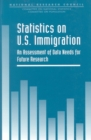 Statistics on U.S. Immigration : An Assessment of Data Needs for Future Research - eBook