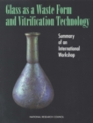 Glass as a Waste Form and Vitrification Technology : Summary of an International Workshop - eBook