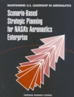 Maintaining U.S. Leadership in Aeronautics : Scenario-Based Strategic Planning for NASA's Aeronautics Enterprise - eBook