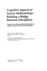 Cognitive Aspects of Survey Methodology : Building a Bridge Between Disciplines - eBook