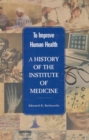 To Improve Human Health : A History of the Institute of Medicine - eBook