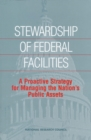 Stewardship of Federal Facilities : A Proactive Strategy for Managing the Nation's Public Assets - eBook