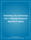 Extending Life, Enhancing Life : A National Research Agenda on Aging - eBook