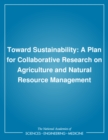 Toward Sustainability : A Plan for Collaborative Research on Agriculture and Natural Resource Management - eBook