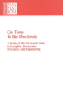 On Time to the Doctorate : A Study of the Lengthening Time to Completion for Doctorates in Science and Engineering - eBook