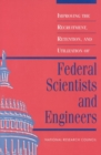 Improving the Recruitment, Retention, and Utilization of Federal Scientists and Engineers - eBook