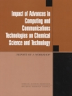 Impact of Advances in Computing and Communications Technologies on Chemical Science and Technology : Report of a Workshop - eBook