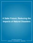 A Safer Future : Reducing the Impacts of Natural Disasters - eBook