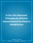 In Our Own Backyard : Principles for Effective Improvement of the Nation's Infrastructure - eBook