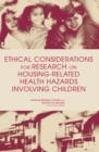Ethical Considerations for Research on Housing-Related Health Hazards Involving Children - eBook