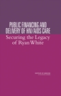 Public Financing and Delivery of HIV/AIDS Care : Securing the Legacy of Ryan White - eBook