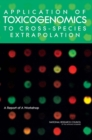 Application of Toxicogenomics to Cross-Species Extrapolation : A Report of a Workshop - eBook