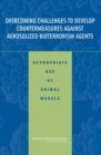 Overcoming Challenges to Develop Countermeasures Against Aerosolized Bioterrorism Agents : Appropriate Use of Animal Models - eBook