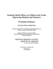 Studying Media Effects on Children and Youth : Improving Methods and Measures: Workshop Summary - eBook