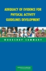 Adequacy of Evidence for Physical Activity Guidelines Development : Workshop Summary - eBook