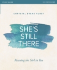 She's Still There Study Guide : Rescuing the Girl in You - Book