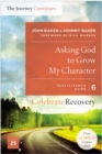 Asking God to Grow My Character: The Journey Continues, Participant's Guide 6 : A Recovery Program Based on Eight Principles from the Beatitudes - eBook