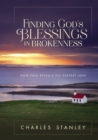 Finding God's Blessings in Brokenness : How Pain Reveals His Deepest Love - eBook