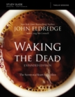 The Waking the Dead Study Guide Expanded Edition : The Secret to a Heart Fully Alive - Book